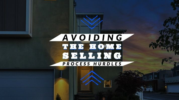 Avoiding The Home Selling Process Hurdles