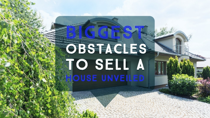 Top 12 Biggest Obstacles to Sell a House