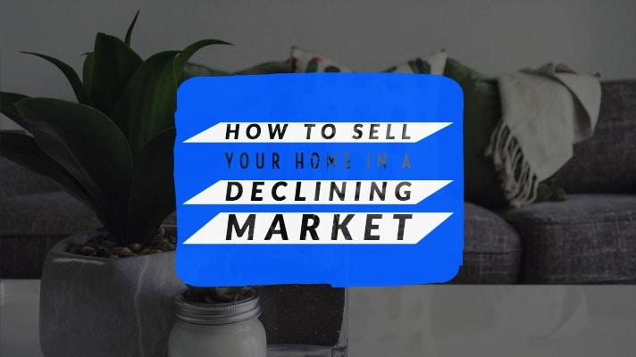 How to Sell Your Home in a Declining Market
