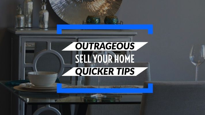 Sell Your Home Quicker | 13 Outrageous Tips