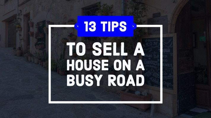 13 Best Tips to Sell A House on a Busy Street